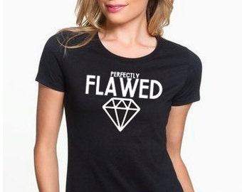Perfectly Flawed Womens Shirt- Flawed Shirt