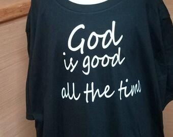 God is good all the time... all the time God is good shirts