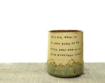 Handmade Mountain Mug. Mary Oliver poem cup. Be inspired Mug. Nature lover mug. Best handmade coffee cup ever. IN STOCK