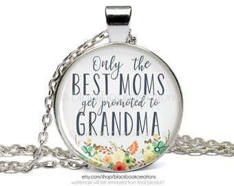 Grandma Necklace, Only The Best Moms Get Promoted To Grandma, Grandmother Pendant, Mom Jewelry, Mother, Gift - Mother's Day