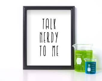 Talk Nerdy To Me Digital Download Nerd Printable Gift for Nerd Printable Black and White Prints Funny Gift for Nerd Gift for Geek Nerd Print