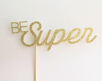 Be Super cake topper - superhero cake topper