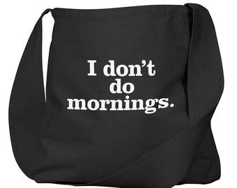 I Don't Do Mornings Black Organic Cotton Slouch Bag