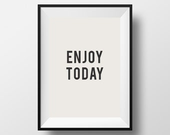 Enjoy today, Inspirational poster, Instant download, Digital art, Printable art, typography, poster, print Motivational, Quotes, Printable