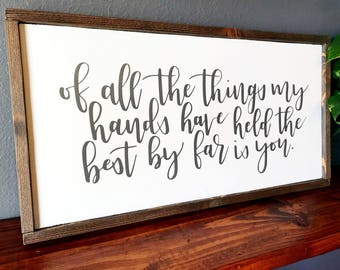 Hand Lettered Wood Sign - Of All The Things My Hands Have Held - Farmhouse Wall Decor