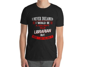 I never dreamed I would be a grumpy old librarian Shirt - librarian birthday - librarian gift - teacher gift - birthday gift book lover gift