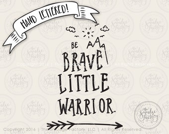 Be Brave Little Warrior SVG Cut File, Arrow Mountain Cutting File, Hand Lettered Silhouette Cricut Download, Original Art, Baby Tee Design