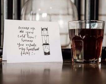 Excuse me are you cold brew? - Card