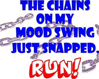 The chains on my mood swing snapped RUN- SVG
