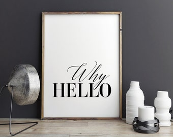 Why Hello  - Printable Poster - Typography Print Black & White Wall Art Poster Print