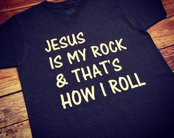 Jesus is my Rock & that's how I Roll