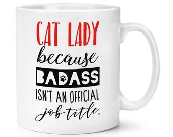 Cat Lady Because Badass Isn't An Official Job Title 10oz Mug Cup