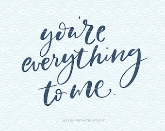 SVG Cuttable Vector - You are everything to me - SVG Vector file. Print or Cricut /Sillouette. Happiness Motivational Hand Lettered Love