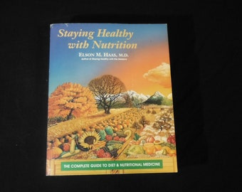 Staying Healthy With Nutrition : The Complete Guide to Diet and Nutrition