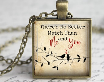 There's No Better Match Than Me and You Pendant, Necklace or Key Chain - Choice of Silver, Bronze, Copper or Black Bezel