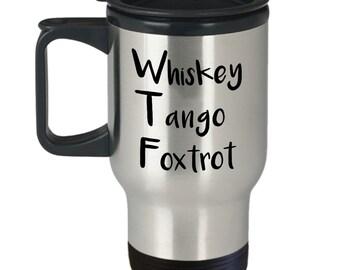 Whiskey Tango Foxtrot Travel Mug - Insulated Tumbler - Novelty Birthday Gift Idea