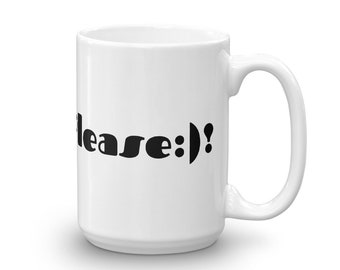 Another Please:)! Coffee Mug for when you need that next cup of joe but want to be nice about it.