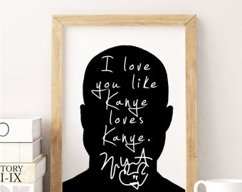 "Kanye West ""I Love You Like Kanye Loves Kanye"" Art Print"