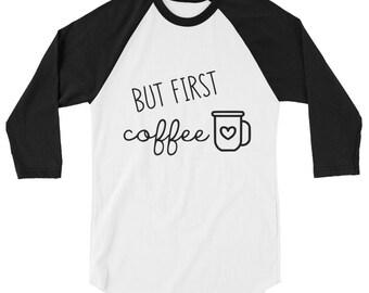 but first coffee raglan shirt, shirt, 3/4 sleeve raglan shirt, coffee, funny
