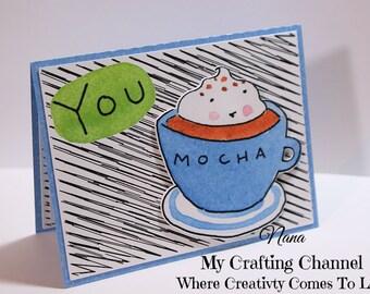 You Mocha My Day Card-Printed Water Color-Greeting Card-Handmade Card-Dimensional Card-Mocha-Coffee Card-Friendship Card-Love Card