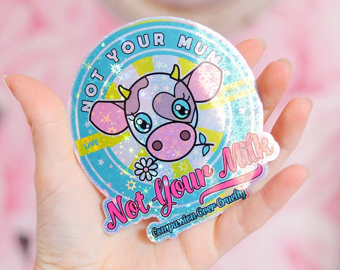 Not Your Mum, Not Your Milk, Vegan Holographic Sticker