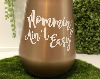 "Gold Colored Stainless Steel Wine Tumbler, ""Mommin' Ain't Easy"", Gift for Mom, Gift for Her"