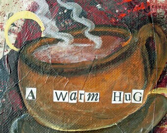 WARM HUG, Coffee, Hot Drink, Steamy Cup, Tea, Hot Chocolate, Latte, mixed media art, mixed media print, mixed media, artist, Alicia J Hayes