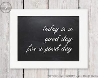 Today is a Good Day Inspirational Art Print // 10 x 8 or 14 x 11 // Chalkboard Background, White, For A Good Day Art Print - Unframed