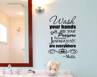 Wash Your Hands And Say Your Prayers Because Jesus And Germs Are Everywhere  Mom Bathroom Vinyl Wall Decal Lettering Saying Quote Stencil Art