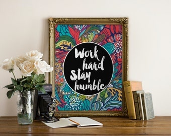 """PRINTABLE Art """"Word Hard And Stay Humble"""" Typography Art Print Floral Art Print Floral Wall Decor Dorm Decor Dorm Art Motivational Quote"""