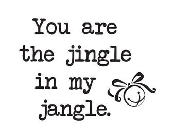 You are the Jingle in My Jangle- ART .svg file