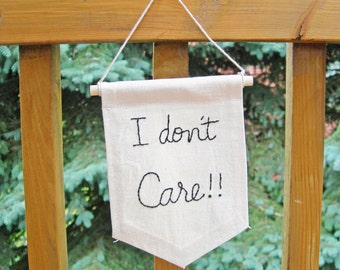 I don't care, mini embroidered banner, banner quote, funny quote, dorm decor, kids room banner
