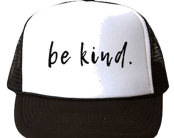 Be Kind Trucker Hat, Be a kind human, Be kind, Be kind hat