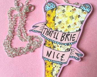 That'll BRIE Nice, Cheese Necklace, Cheesy Pun Humour Cute Necklace, Brie Jewellery, Cheesy Fun Gift