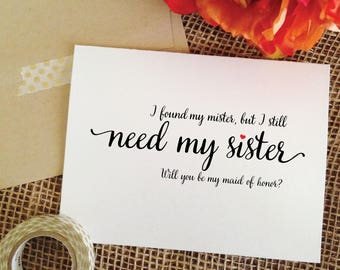 i found my mister but i still need my sister will you be my maid of honor proposal card asking sister maid of honor card bridesmaid proposal