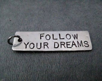 FOLLOW YOUR DREAMS - Hand Hammered Nickel Silver Pendant with Gunmetal Jump Ring Only