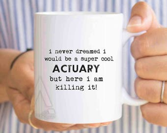 "Office Birthday gifts, christmas gift, ""I never dreamed I would be a super cool Actuary"" funny coffee mug, coworker gifts MU423"