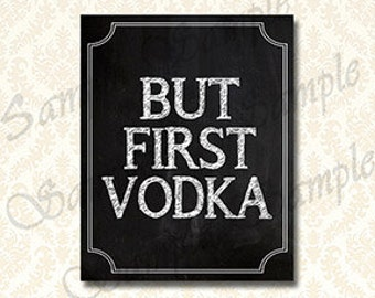 But First Vodka, Bar Sign, Printable Wall Art, Chalkboard New Years Party Sign, Wedding Vodka Signs, Party Signage, 5x7 and 8x10, 2831