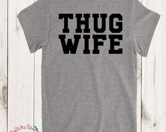 Thug Wife - Thug Wife Shirt - Bridal Shower Gift - Bride Shirt - Wifey Shirt - Wife Shirt - Bride Gift - Wife -