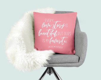 Every Love Story Is Beautiful Pillow| But Ours Is My Favorite|Outdoor Pillows Pink|Personalized Pillow|Custom Wedding Gift|Anniversary Gift