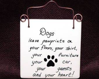 Dogs Leave Pawprints...Everywhere ~ Hanging or Tabletop Ceramic Tile Plaque Sign