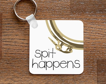 Spit Happens - Funny Marching Band Brass Player Music Themed Keychain