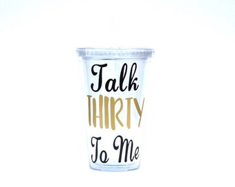 30th Birthday Gift For Her - Talk Thirty To Me 16 oz. Acrylic Tumbler