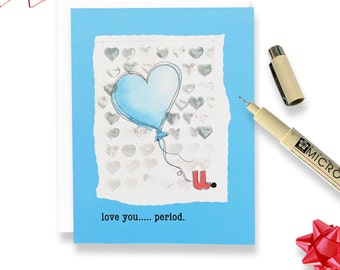 Greeting Card Handmade - Love you Card - Greeting Card - I Love You Period