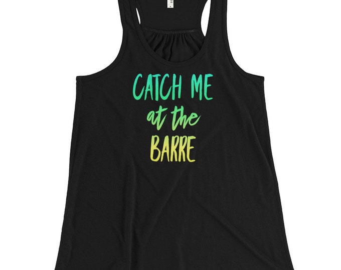 Racer Back Tank Top, Catch Me At The Barre, Work out Tank Top, Yoga Tank Top, Pilates Tank Top, Women's Tank Top, Tank Top with Saying