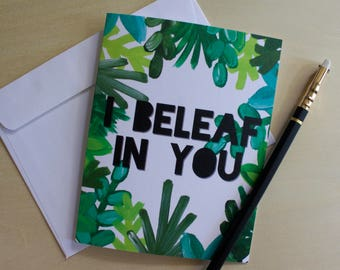 I beleaf in you, I believe in you, Pun Greeting Card, Encouragement, Support, Sympathy, Leaves, Greenery, A2 Linen Finish Greeting Card