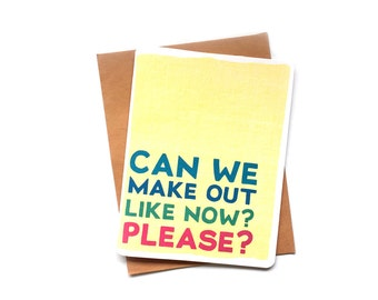 Can We Make Out Now Please   Inappropriate cards   Funny Anniversary Cards   Funny Valentine's Day Card   Naughty Cards   Dirty Cards