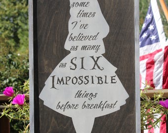 Alice in Wonderland: Impossible Things -  Customized Rustic Wooden Sign