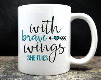 Inspirational Gift, With Brave Wings She Flies Coffee Mug (D14)