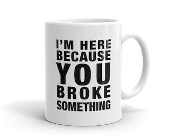 I'm Here Because You Broke Something Mug, Contractor Mug, Plumber Mug, Electrician Mug Husband Mug, Dad Mug Repair Mug for Electrician #1188